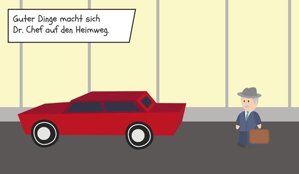 Guter Dinge macht sich Dr. Chef mit dem Auto auf den Heimweg.
